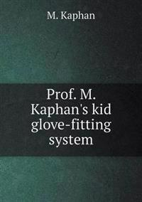 Prof. M. Kaphan's Kid Glove-Fitting System