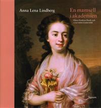 En mamsell i Akademien : Ulrica Fredrica Pasch och 1700-talets konstvärld