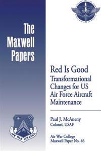Red Is Good: Transformational Changes for US Air Force Aircraft Maintenance: Maxwell Paper No. 46