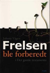 Frelsen ble forberedt - Johnny Vågen | Inprintwriters.org