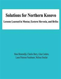 Solutions for Northern Kosovo: Lessons Learned in Mostar, Eastern Slavonia, and Brcko