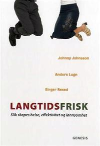 Langtidsfrisk; slik skapes helse, effektivitet og lønnsomhet - Johnny Johnsson, Anders Lugn, Birger Rexed   Inprintwriters.org