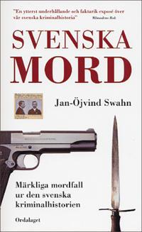 Svenska mord. Märkliga mordfall ur den svenska kriminalhistorien