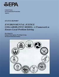 Status Report on the Environmental Justice Collaborative Model: A Frameowrk to Ensure Local Problem-Solving