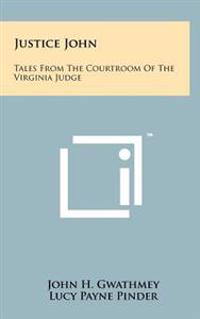 Justice John: Tales from the Courtroom of the Virginia Judge