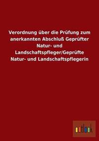 Verordnung Uber Die Prufung Zum Anerkannten Abschlu Geprufter Natur- Und Landschaftspfleger/Geprufte Natur- Und Landschaftspflegerin