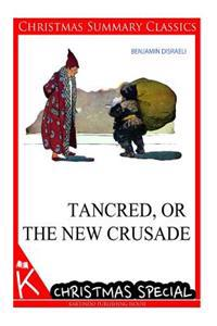 Tancred, or the New Crusade [Christmas Summary Classics]