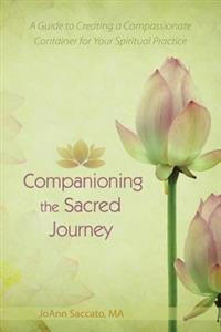 Companioning the Sacred Journey: A Guide to Creating a Compassionate Container for Your Spiritual Practice