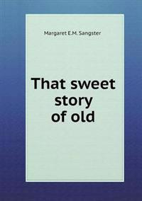 That Sweet Story of Old