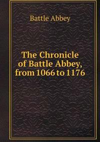 The Chronicle of Battle Abbey, from 1066 to 1176
