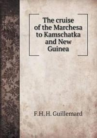 The Cruise of the Marchesa to Kamschatka and New Guinea