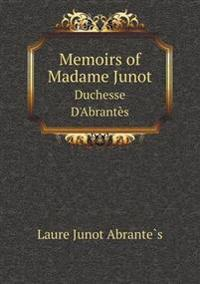 Memoirs of Madame Junot Duchesse D'Abrantes