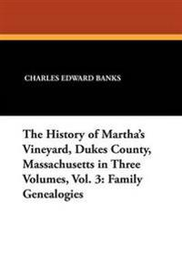 The History of Martha's Vineyard, Dukes County, Massachusetts in Three Volumes, Vol. 3