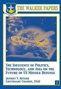 The Influence of Polictics, Technology, and Asia on the Future of U.S. Missile Defense