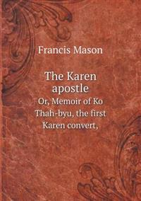 The Karen Apostle Or, Memoir of Ko Thah-Byu, the First Karen Convert,