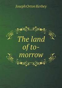 The Land of To-Morrow