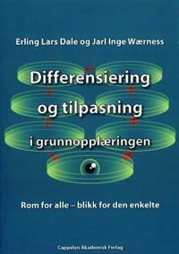 Differensiering og tilpasning i grunnopplæringen - Erling Lars Dale, Jarl Inge Wærness | Inprintwriters.org