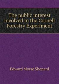The Public Interest Involved in the Cornell Forestry Experiment