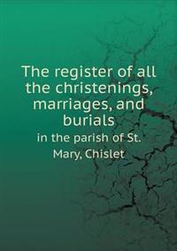 The Register of All the Christenings, Marriages, and Burials in the Parish of St. Mary, Chislet