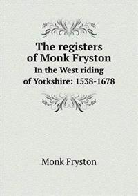The Registers of Monk Fryston in the West Riding of Yorkshire