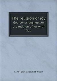 The Religion of Joy God-Consciousness, or the Religion of Joy with God