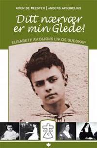 Ditt nærvær er min glede ; Å tilbe den treenige gud : retrett med Elisabeth av Treenigheten - Koen de Meester, Anders Arborelius   Ridgeroadrun.org
