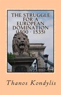 The Struggle for a European Domination (1500-1535): Essay
