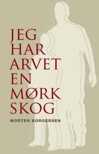 Jeg har arvet en mørk skog - Morten Borgersen | Inprintwriters.org