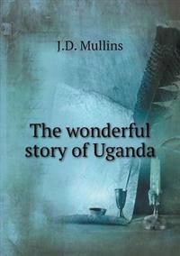 The Wonderful Story of Uganda