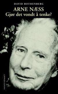 Arne Næss; gjør det vondt å tenke? - David Rothenberg   Inprintwriters.org