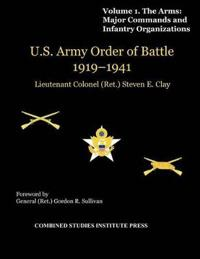 United States Army Order of Battle 1919-1941. Volume I. The Arms