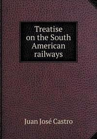 Treatise on the South American Railways