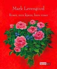 Roser, min kjære, bare roser