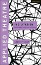 Applied theatre: facilitation - pedagogies, practices, resilience