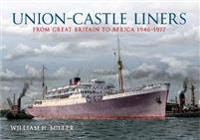 Union-Castle Liners: From Great Britain to Africa 1946-1977