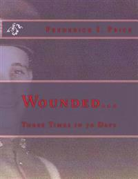 Wounded...: Three Times in 70 Days
