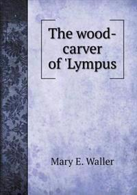 The Wood-Carver of 'Lympus