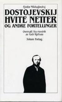Hvite netter og andre fortellinger. Bd. 14 - Fjodor Mikhajlovitsj Dostojevskij | Ridgeroadrun.org