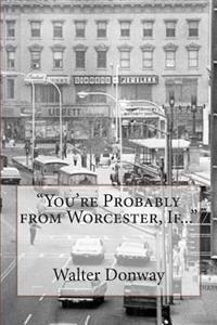 You're Probably from Worcester, If...