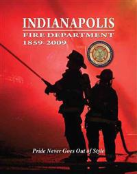 Indianapolis Fire Department 1859-2009