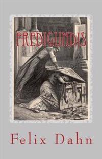 Fredigundis: Historischer Roman Aus Der Volkerwanderung