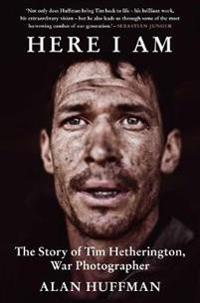 Here i am - the story of tim hetherington, war photographer