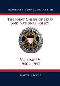 History of the Joint Chiefs of Staff: The Joint Chiefs of Staff and National Policy - 1950 - 1952 (Volume IV)