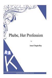 Phebe, Her Profession