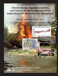 Climate Change, Aquatic Ecosystems, and Fishes in the Rocky Mountain West: Implications and Alternatives for Management
