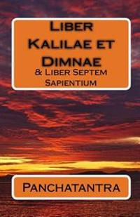 Liber Kalilae Et Dimnae: & Liber Septem Sapientium