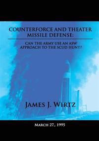 Counterforce and Theater Missile Defense: Can the Army Use an Asw Approach to the Scud Hunt?