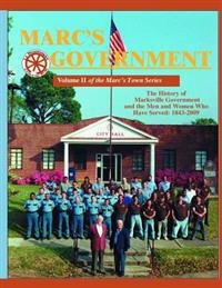 Marc's Government: Vol. II of the Marc's Town Series. the History of Marksville Government and the Men and Women Who Served