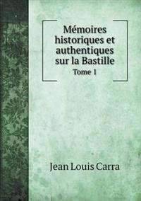 Memoires Historiques Et Authentiques Sur La Bastille Tome 1