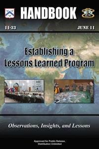 Establishing a Lessons Learned Program - Observations, Insights, and Lessons: Handbook 11-33